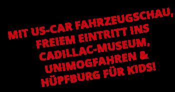 Mit US-Car Fahrzeugschau, freiem Eintritt ins Cadillac-Museum, Unimogfahren & Hüpfburg für Kids!